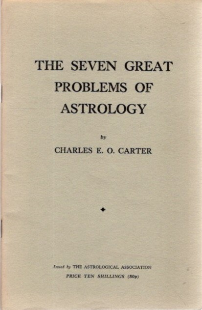 SEVEN GREAT PROBLEMS OF ASTROLOGY. Charles E. O. Carter.