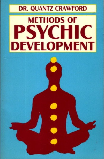 METHODS OF PSYCHIC DEVELOPMENT. Quantz Crawford.