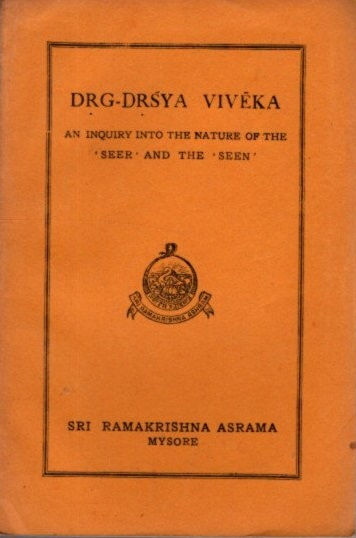DRG-DRSYA VIVEKA: An Inquiry Into The Nature Of The 'seer' And The 'seen'. Swami Nikhilananda.