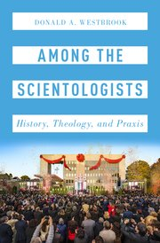 AMONG THE SCIENTOLOGISTS; History, Theology, and Praxis. Arthur Weestbrook.