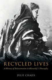 RECYCLED LIVES; A History of Reincarnation in Blavatsky's Theosophy. Julie Chajes.