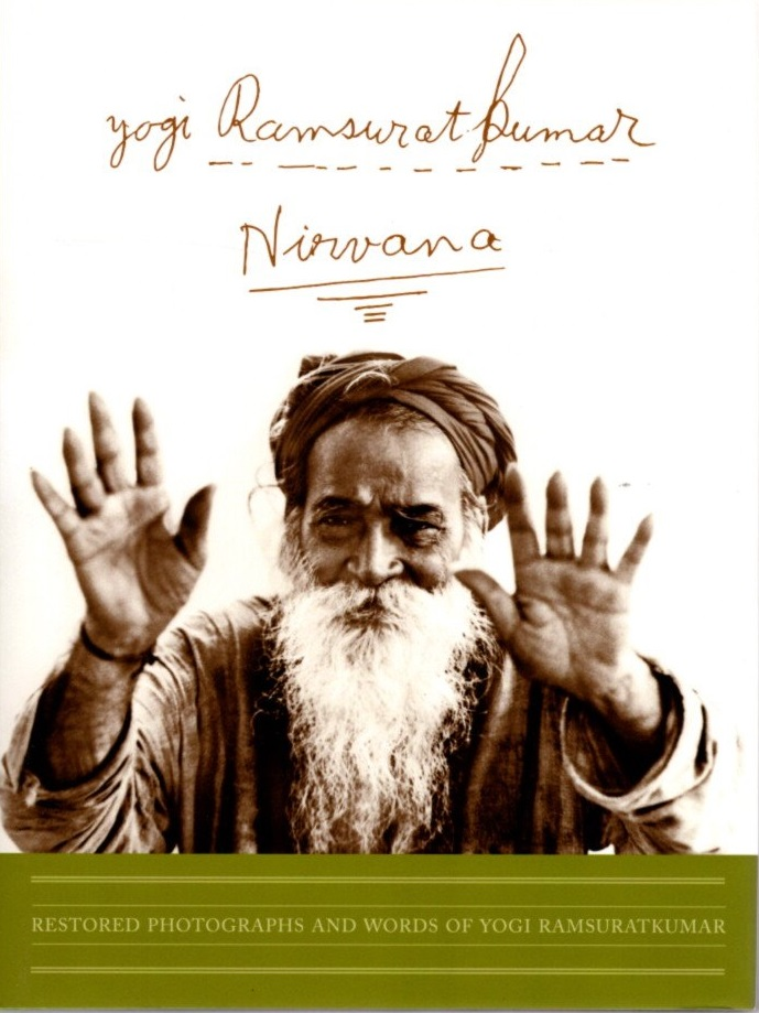 YOGI RAMSURATKUMAR NIRVANA; Restored Photographs and Words of Yogi Ramsuratkumar. Narasimha Allsop.