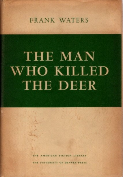 THE MAN WHO KILLED THE DEER. Frank Waters.