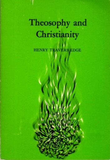 THEOSOPHY AND CHRISTIANITY. Henry Travers Edge.
