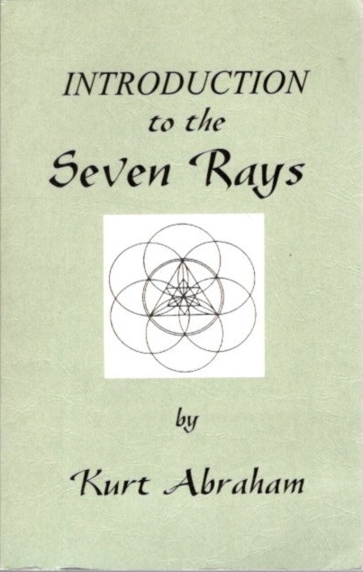 INTRODUCTION TO THE SEVEN RAYS. Kurt Abraham.