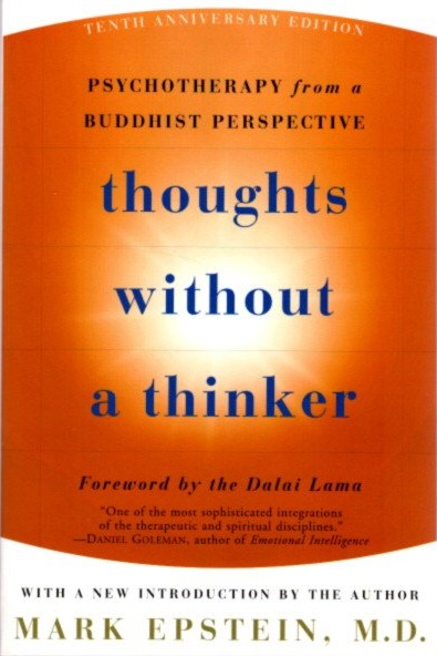 THOUGHTS WITHOUT A THINKER; Psychotherapy From A Buddhist Perspective. Mark Epstein.