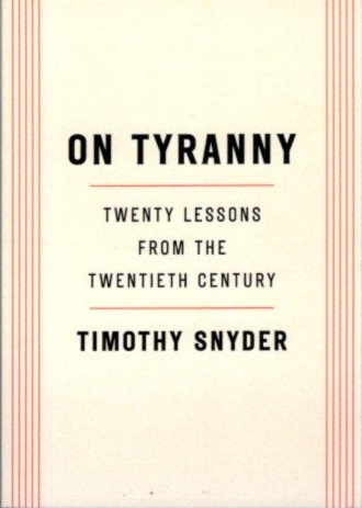 ON TYRANNY: Twenty Lessons from the Tentieth Century. Timothy Snyder.