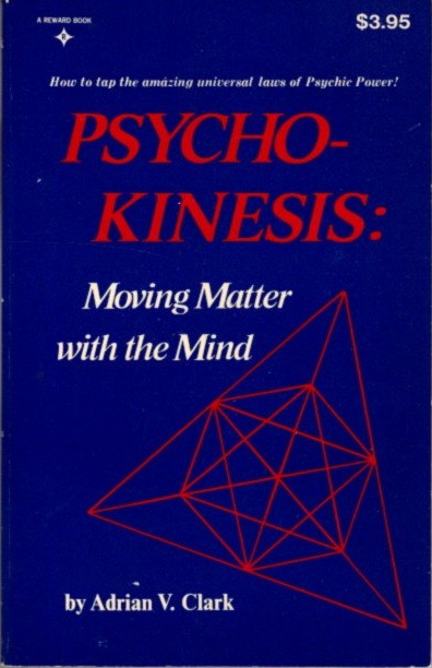PSYCHO-KENESIS; Moving Matter with the Mind. Adrian V. Clark.