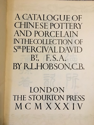 A CATALOGUE OF CHINESE POTTERY AND PORCELAIN IN THE COLLECTION OF SIR PERCIVAL DAVID. R. L. Hobson.
