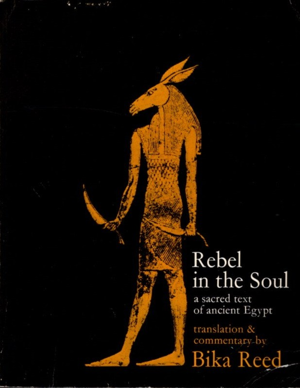 REBEL IN THE SUN; A Sacred Text of Ancient Egypt. Bika Reed.