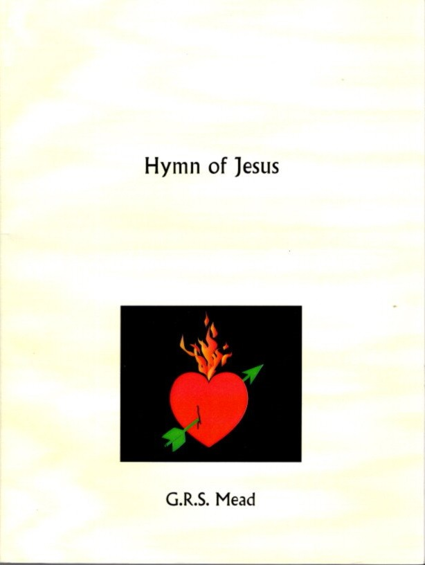 THE HYMN OF JESUS; Echoes from the Gnosis. G. R. S. Mead.