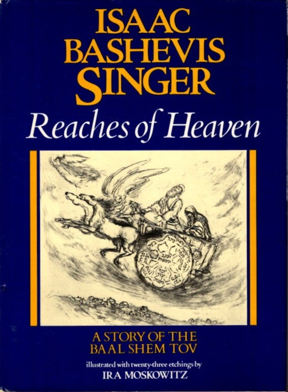 REACHES OF HEAVEN; A Story of the Baal Shem Tov. Isaac Bashevis Singer.