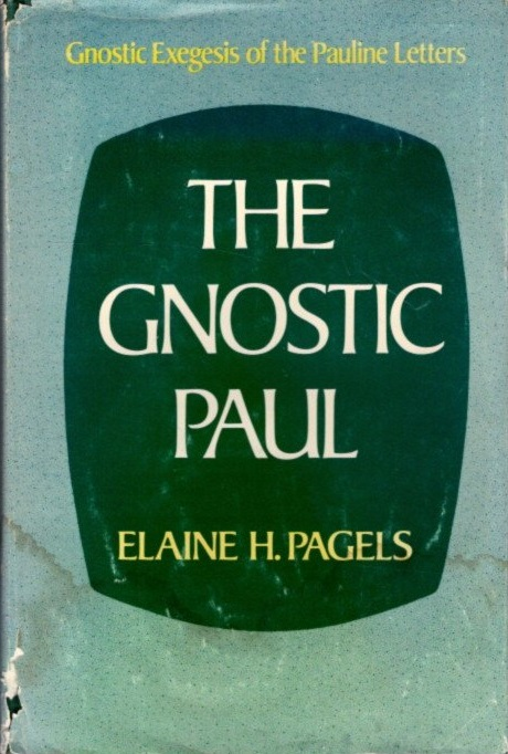 THE GNOSTIC PAUL; Gnostic Exegesis of the Pauline Letters. Elaine H. Pagels.