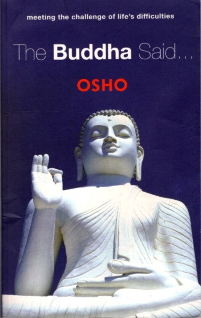 AND BUDDHA SAID; Meeting the Challenge of Life's Difficulties. Osho, Rajneesh.