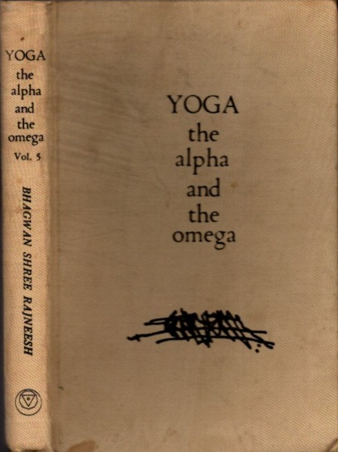 YOGA, THE ALPHA AND THE OMEGA: VOLUME 5 (V); Talks on the Yoga Sutras of Patanjali. Bhagwan Shree Rajneesh.