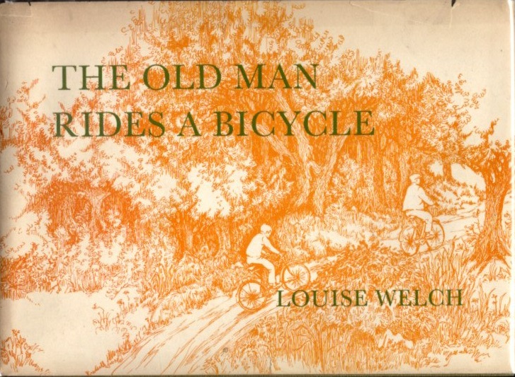 THE OLD MAN RIDES A BICYCLE. Louise Welch.
