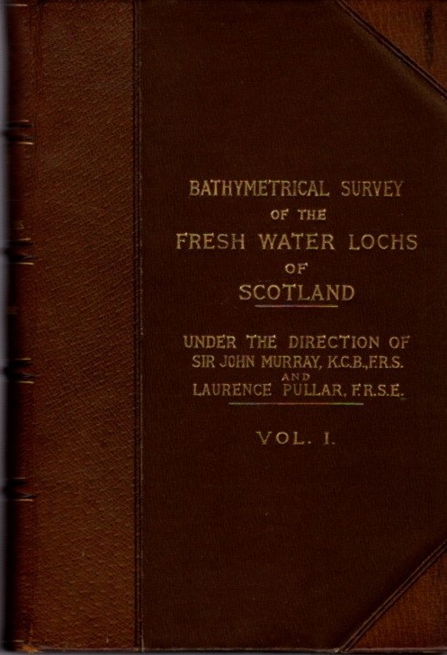 BATHYMETRICAL SURVEY OF THE SCOTTISH FRESH-WATER LOCHS DURING THE YEARS 1897 TO 1909: Report on the Scientific Results (Volume 1). John Murray, Laurence Pullar.