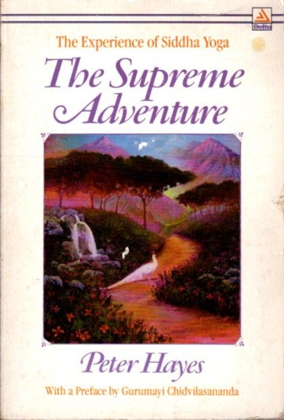 THE SUPREME ADVENTURE; The Experience of Siddha Yoga. Peter Hays.