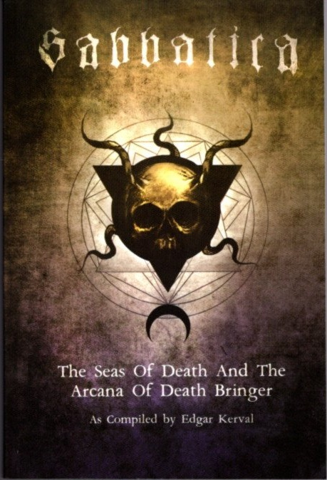 SABBATICA; The Seas Of Death And The Arcana Of Deathbringer. Edgar Kerval.