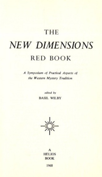 THE NEW DIMENSIONS RED BOOK; A Symposium of Practical Aspects of the Western Mystery Tradition. Basil Wilby.
