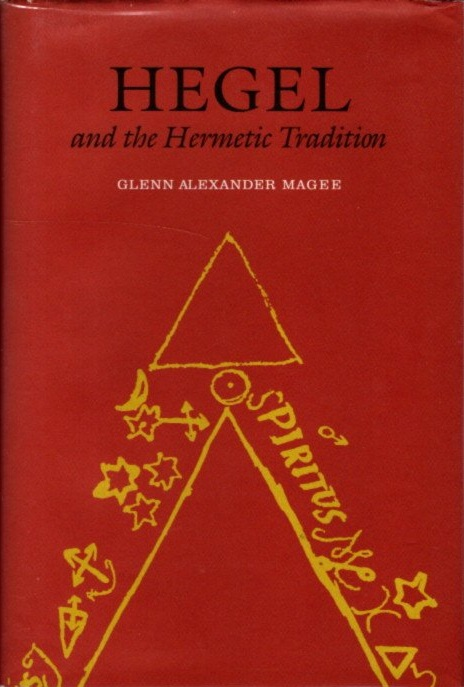 HEGEL AND THE HERMETIC TRADITION. Glenn Alexander Magee.