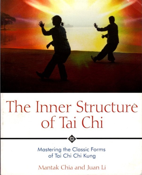THE INNER STRUCTURE OF TAI CHI; Mastering the Classic Forms of Tai Chi Chi Kung. Mantak Chia, Juan Li.