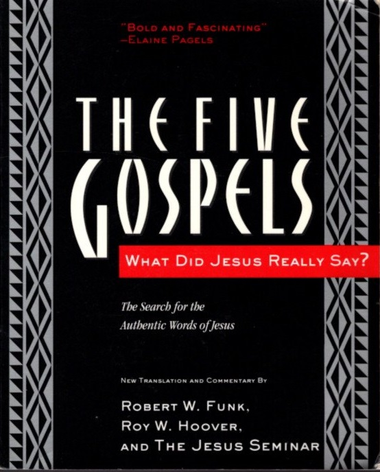 THE FIVE GOSPELS; The Search for the Authentic Words of Jesus. Robert W. Funk, Roy W. Hoover, The Jesus Seminar.