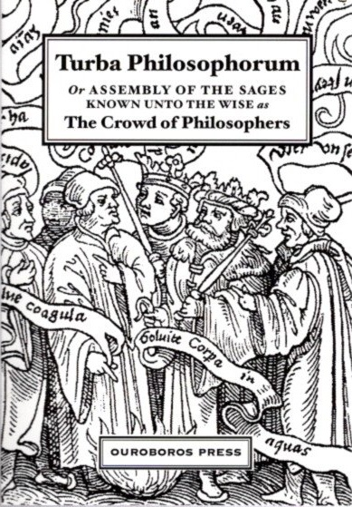 THE TURBA PHILOSOPHORUM: or Assembly of the Ages Known to the Wise as The Crowd of Philosophers. Arthur Edward Waite.