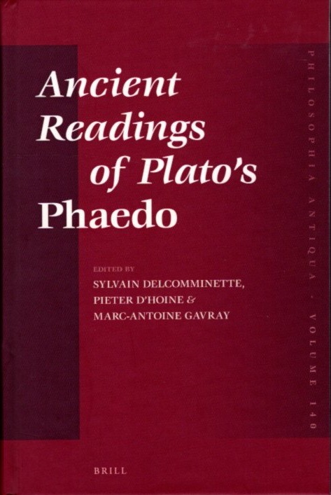 ANCIENT READINGS OF PLATO'S PHAEDO. Sylvain Delcomminette, Pieter d'Hoine, Marc-Antoine Gavray.