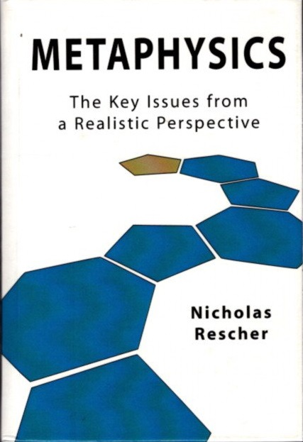 METAPHYSICS: The Key Issues from a Realistic Perspective. Nicholas Rescher.