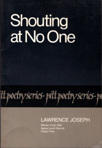 SHOUTING AT NO ONE. Lawrence Joseph.
