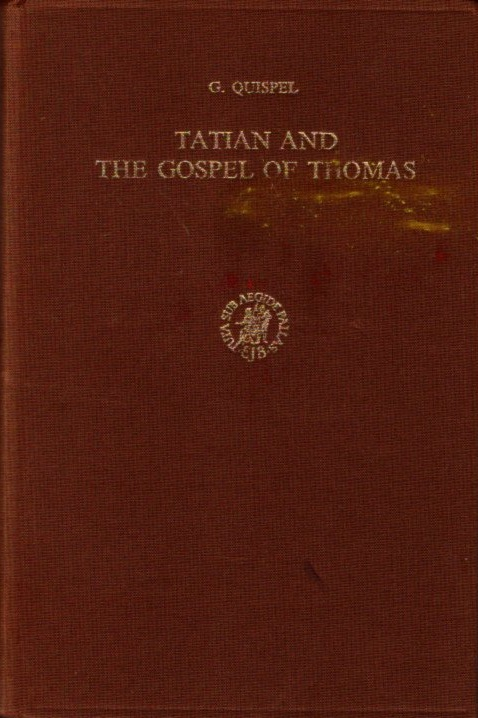 TATIAN AND THE GOSPEL OF THOMAS: Studies in the history of the western Diatessaron. Gilles Quispel.