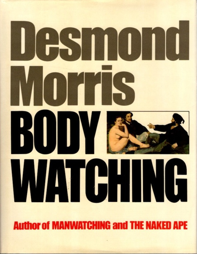 BODYWATCHING: A Field Guide to the Human Species. Desmond Morris.