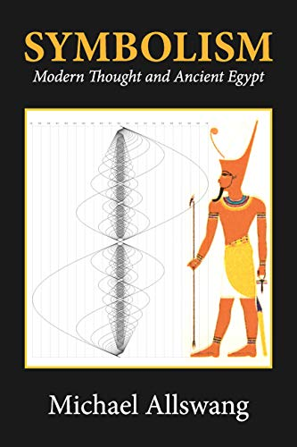 SYMBOLISM: Modern Thought and Ancient Egypt. Michael Allswang.