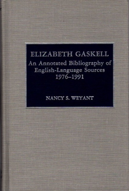 ELIZABETH GASKELL: An Annotated Bibliography, 1976-1991. Nancy S. Weyant.