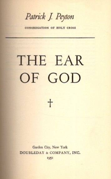 THE EAR OF GOD. Patrick J. Peyton.