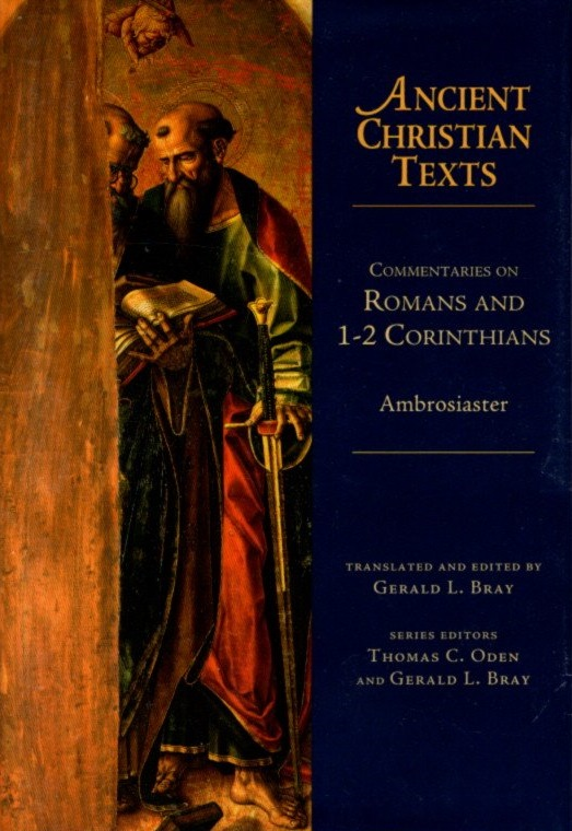 COMMENTARIES ON ROMANS AND 1-2 CORINTHIANS. Ambrosiaster.