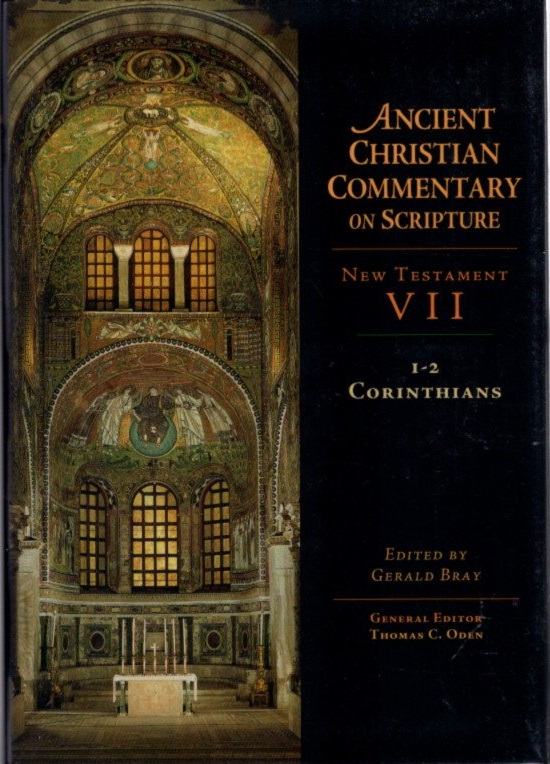 ANCIENT CHRISTIAN COMMENTARY ON SCRIPTURE: 1-2 CORINTHIANS: New Testament VII. Gerald Bray.