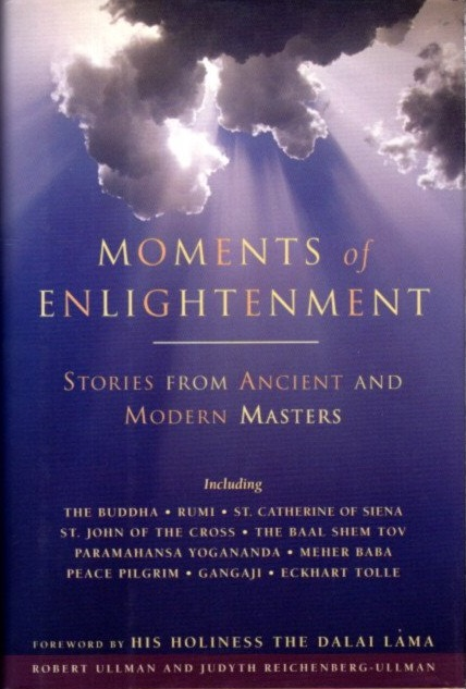 MOMENTS OF ENLIGHTENMENT: Stories from Ancient And Modern Masters. Robert Ullman, Judyth Reichenberg-Ullman.