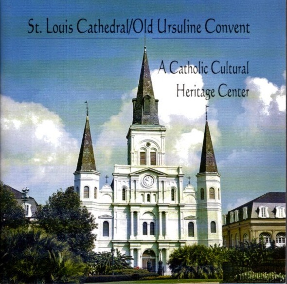 ST. LOUIS CATHEDRAL / OLD URSULINE CONVENT: A Catholic Cultural Heritage Center. Charles E. Nolan.