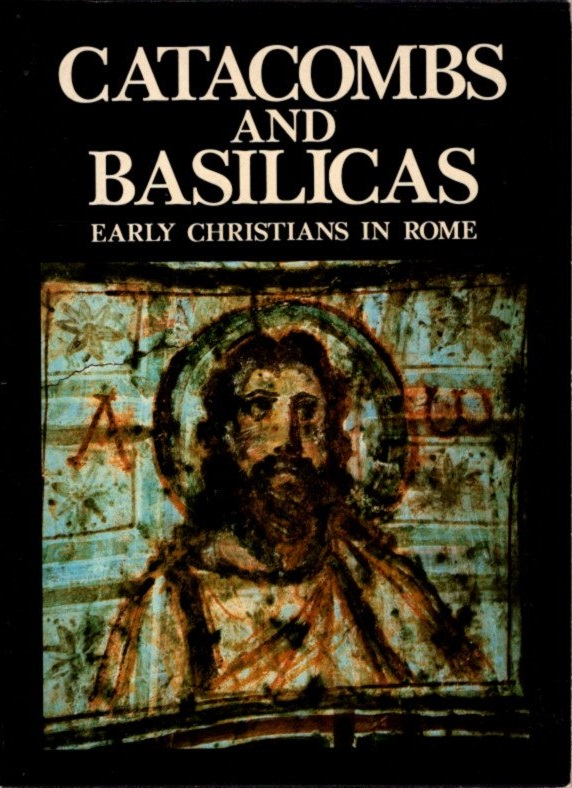 CATACOMBS AND BASILICAS: Early Christians in Rome. Fabrizio Mancinelli.
