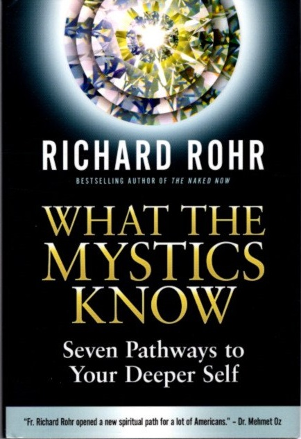 WHAT THE MYSTICS KNOW: Seven Pathways to Your Deeper Self. Richard Rohr.