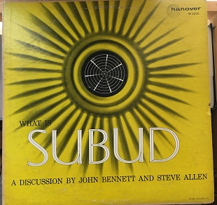 WHAT IS SUBUD?: A Discussion between Jon Bennett and Steve Allen. John Bennett, Steve Allen.
