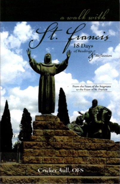 A WALK WITH ST. FRANCIS: 18 Days of Readings and Reflections from the feast of the Stigmata to the Feast of St. Francis. Cricket Aull.