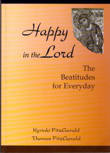 HAPPY IN THE LORD: The Beatitudes for Everyday. Kyriaki Fitzgerald, Thomas.