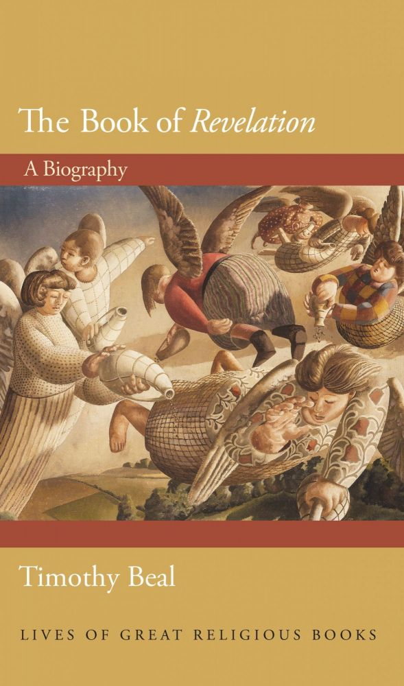 THE BOOK OF REVELATION: A Biography. Timothy Beal.