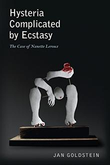 HYSTERIA COMPLICATED BY ECSTASY: The Case of Nanette Leroux. Jan Goldstein.
