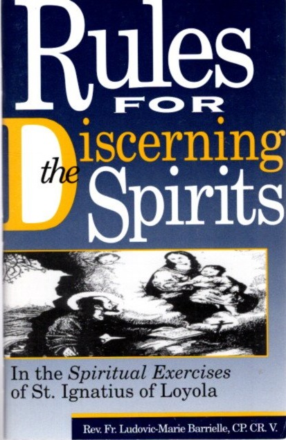 RULES FOR DISCERNING THE SPIRITS: In the Spiritual Exercises of St. Ignatius of Loyola. Ludovic-Marie Barrielle.