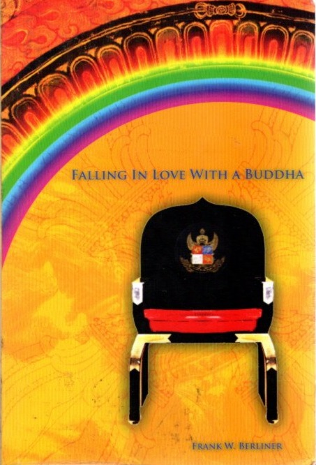 FALLING IN LOVE WITH A BUDDHA. Frank W. Berliner.