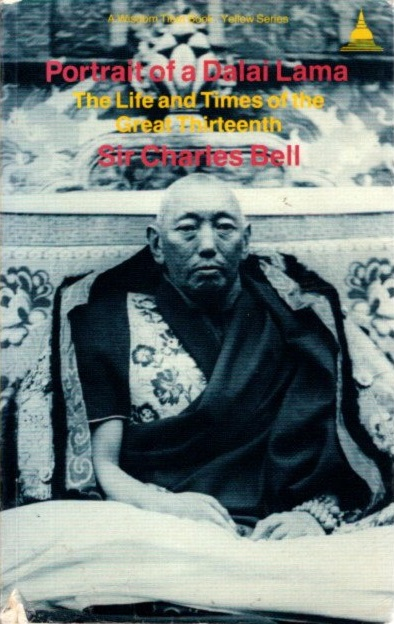 PORTRAIT OF A DALAI LAMA: The Life and Times of the Great Thirteenth. Charles Bell.